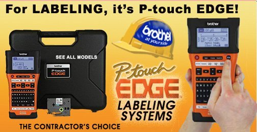 Brother P-touch Edge Industrial Labeling Systems. See All Models. For job labeling, it's P-touch Edge - the Contractor's choice.